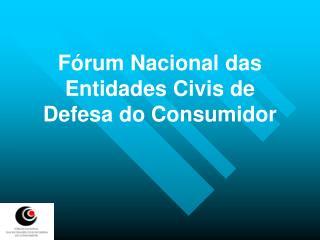 F rum Nacional das Entidades Civis de Defesa do Consumidor