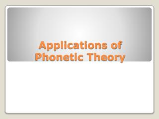 Applications of Phonetic Theory
