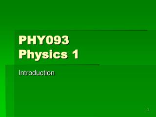 PHY093  Physics 1