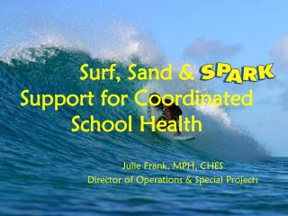 Surf, Sand &     Support for Coordinated School Health