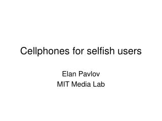 Cellphones for selfish users