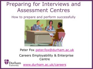 Preparing for Interviews and Assessment Centres How to prepare and perform successfully