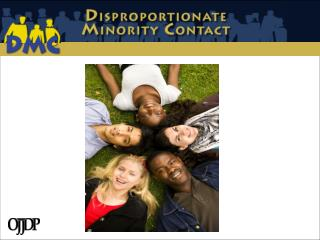Disproportionate Minority Contact (DMC)  Core Requirement in the JJDPA