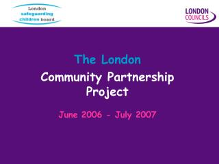 The London  Community Partnership Project  June 2006 - July 2007
