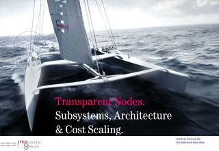 Transparent Nodes. Subsystems, Architecture & Cost Scaling.