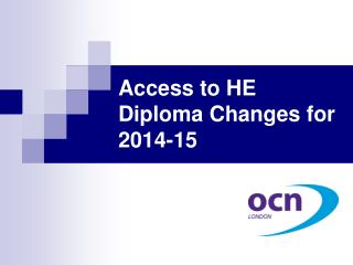 Access to HE Diploma Changes for  2014-15