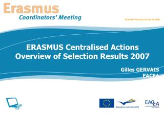 ERASMUS Centralised Actions Overview of Selection Results 2007 Gilles GERVAIS  EACEA