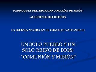 PARROQUIA DEL SAGRADO CORAZ N DE JES S  AGUSTINOS RECOLETOS    LA IGLESIA NACIDA EN EL CONCILIO VATICANO II: