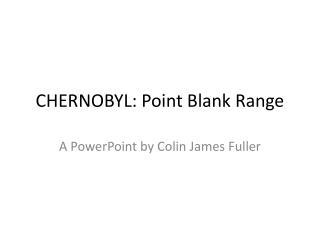 CHERNOBYL: Point Blank Range