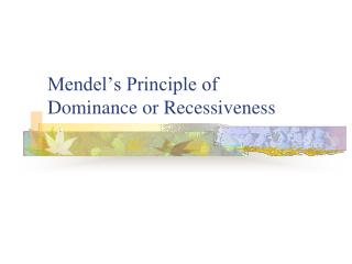 Mendel�s Principle of            Dominance or Recessiveness