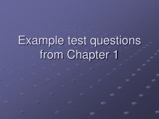 Example test questions from Chapter 1