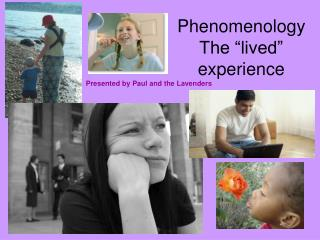 Phenomenology The �lived� experience