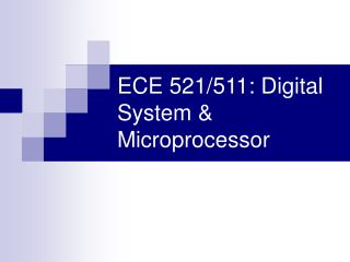 ECE 521/511: Digital System & Microprocessor