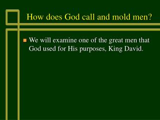 How does God call and mold men?