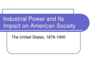 Industrial Power and Its Impact on American Society