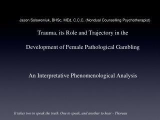 Jason Solowoniuk, BHSc, MEd, C.C.C, (Nondual Counselling Psychotherapist)