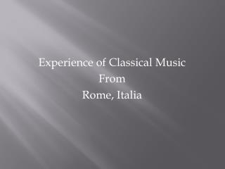 Experience of Classical Music From Rome, Italia