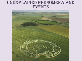 Unexplained phenomena and events