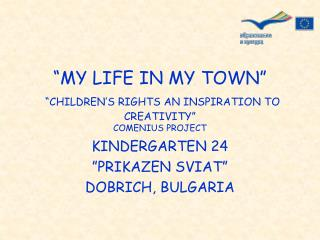 """MY LIFE IN MY TOWN"" ""CHILDREN'S RIGHTS AN INSPIRATION TO CREATIVITY"" COMENIUS PROJECT"