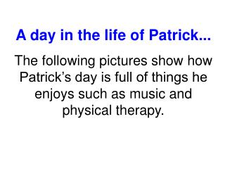 A day in the life of Patrick...
