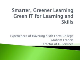 Smarter, Greener Learning Green IT for Learning and Skills