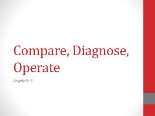 Compare, Diagnose, Operate