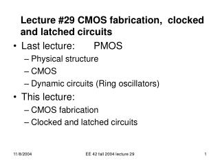 Lecture #29 CMOS fabrication,  clocked and latched circuits