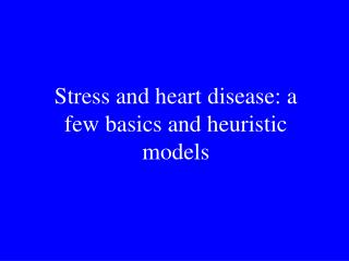 Stress and heart disease: a few basics and heuristic models