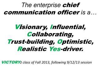 The enterprise  chief communication officer  is a… V i sionary,  I nfluential,  C ollaborating,