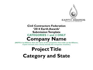 Civil Contractors Federation  '2014 Earth Awards' Submission Template  CATEGORIES 1 and 2 ONLY