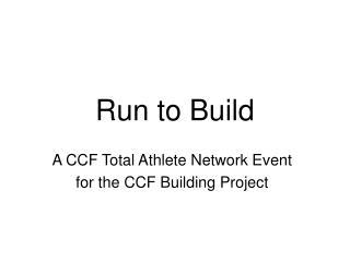 Run to Build