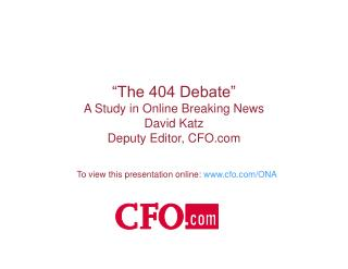 """The 404 Debate"" A Study in Online Breaking News  David Katz Deputy Editor, CFO"