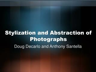 Stylization and Abstraction of Photographs