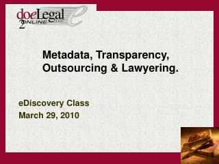 Metadata, Transparency,  Outsourcing & Lawyering.