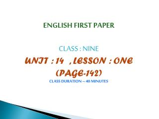 ENGLISH FIRST PAPER CLASS : NINE  UNIT : 14  , LESSON : ONE (PAGE-142) CLASS DURATION – 40 MINUTES