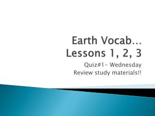 Earth  Vocab … Lessons 1, 2, 3