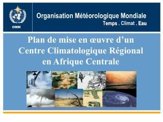 Organisation M�t�orologique Mondiale Temps .  Climat  . Eau