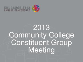 2013  Community College  Constituent Group Meeting