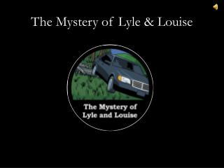 The Mystery of Lyle & Louise