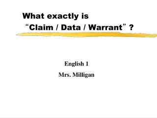 What exactly is � Claim / Data / Warrant �  ?