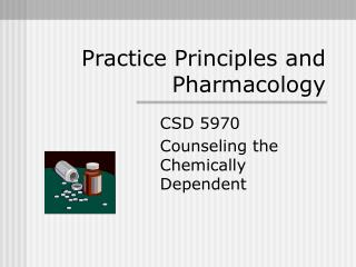 Practice Principles and Pharmacology