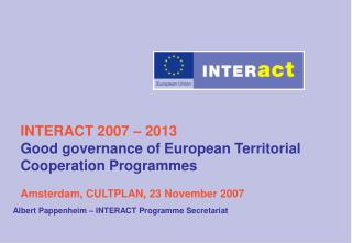 INTERACT 2007   2013 Good governance of European Territorial Cooperation Programmes  Amsterdam, CULTPLAN, 23 November 20