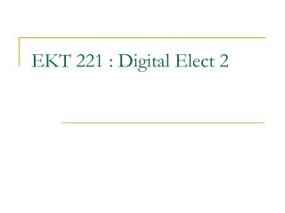 EKT 221 : Digital Elect 2