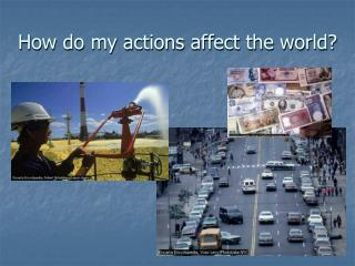 How do my actions affect the world