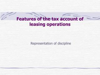 Features of the tax account of leasing operations