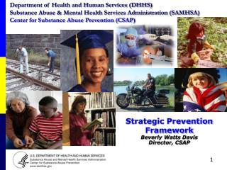 Strategic Prevention Framework Beverly Watts Davis Director, CSAP