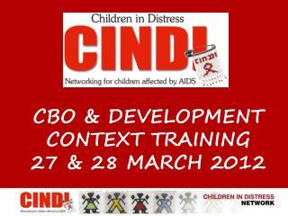 CBO & DEVELOPMENT CONTEXT TRAINING 27 & 28 March 2012