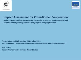 Presentation to CWC seminar 21 October 2011  Has Cross Border Co-operation and Partnership enhanced the work of Peacebui