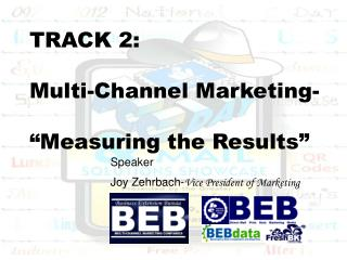"TRACK 2: Multi-Channel Marketing- ""Measuring the Results"""