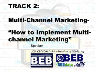 "TRACK 2: Multi-Channel Marketing- ""How to Implement Multi-channel Marketing"""